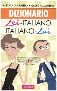 Dizionario Lei Italiano - Italiano Lui - Alessandra Faiella